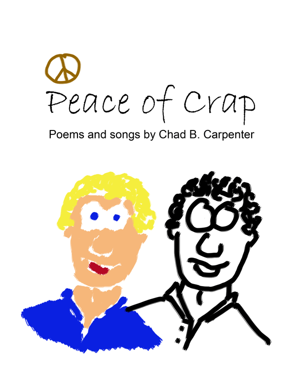 Peace of Crap - Poems and songs by Chad Carpenter